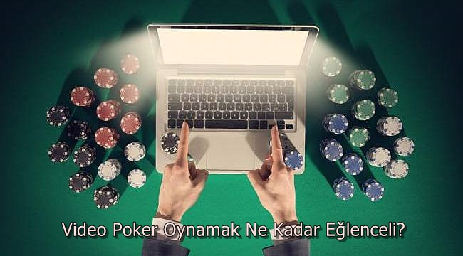 Video Poker Oynamak Ne Kadar Eğlenceli?